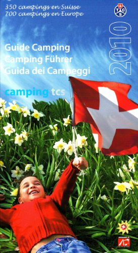 Campingführer Schweiz / Europa (TCS) 2010: 350 Campingplätze in der Schweiz, 700 Campingplätze in Europa