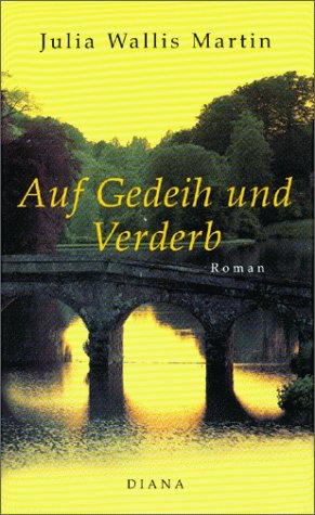 Auf Gedeih und Verderb: Roman Wallis Martin,: Auf Gedeih und
