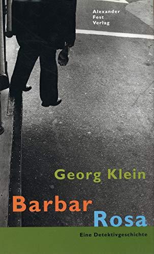 Barbar Rosa. Eine Detektivgeschichte. - signiert: Klein, Georg