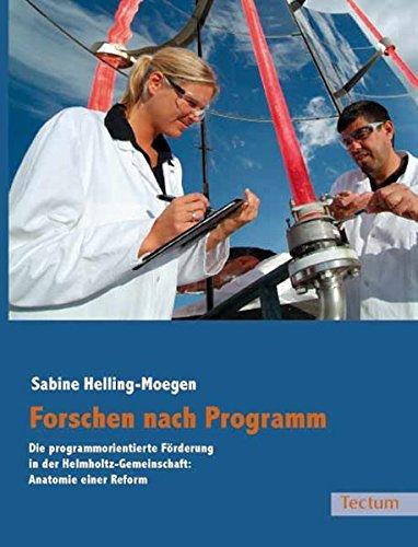 Forschen nach Programm: Die programmorientierte Förderung in der Helmholtz-Gemeinschaft: ...