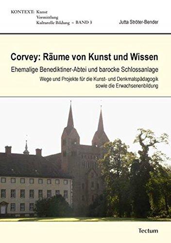 9783828821569: Corvey: Räume von Kunst und Wissen: Ehemalige Benediktiner-Abtei und barocke Schlossanlage. Wege und Projekte für die Kunst- und Denkmalspädagogik sowie die Erwachsenenbildung (KONTEXT)