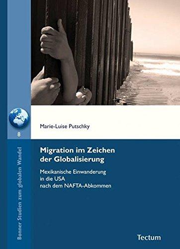 9783828823099: Migration im Zeichen der Globalisierung: Mexikanische Einwanderung in die USA nach dem NAFTA-Abkommen