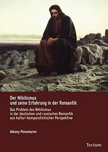 Der Nihilismus und seine Erfahrung in der Romantik : Das Problem des Nihilismus in der deutschen und russischen Romantik aus kultur-komparatistischer Perspektive - Alexey Ponomarev