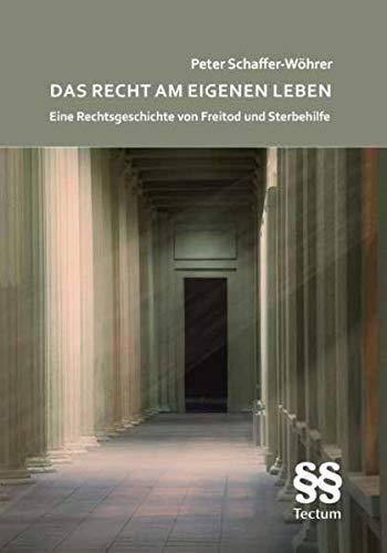 9783828825291: Das Recht am eigenen Leben: Eine Rechtsgeschichte von Freitod und Sterbehilfe