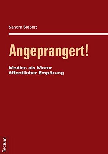 Angeprangert!: Medien als Motor öffentlicher Empörung (Paperback): Sandra Siebert