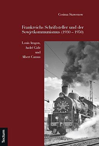 Frankreichs Schriftsteller und der Sowjetkommunismus (1930 - 1950): Louis Aragon, André Gide und ...