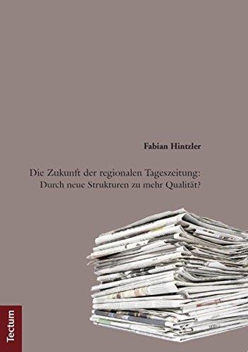 9783828826427: Die Zukunft der regionalen Tageszeitung: Durch neue Strukturen zu mehr Qualität?
