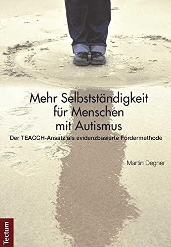 Mehr Selbstständigkeit für Menschen mit Autismus: Der TEACCH-Ansatz als evidenzbasierte ...