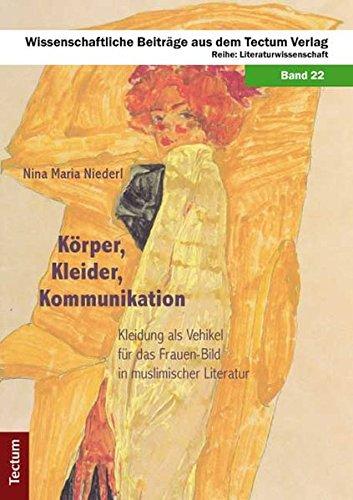 9783828827745: Körper, Kleider, Kommunikation: Kleidung als Vehikel für das Frauen-Bild in muslimischer Literatur