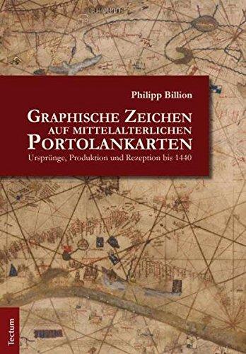 Graphische Zeichen auf mittelalterlichen Portolankarten: Philipp Billion