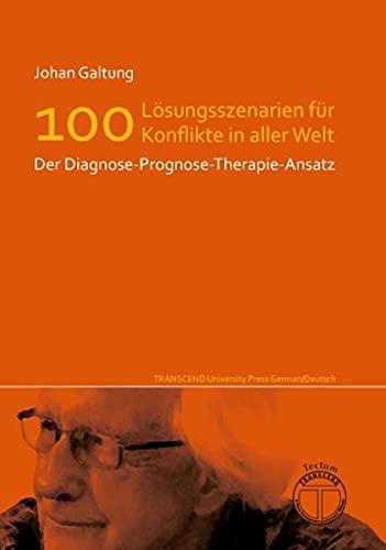 9783828828315: Edition Neueste Veröffentlichungen Johan Galtungs / Lösungsszenarien für 100 Konflikte in aller Welt - Der Diagnose-Prognose-Therapie-Ansatz