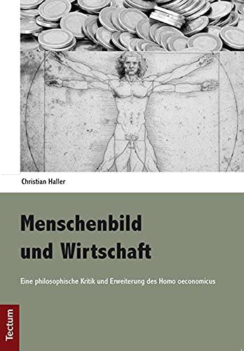 9783828828681: Menschenbild und Wirtschaft: Eine philosophische Kritik und Erweiterung des Homo oeconomicus