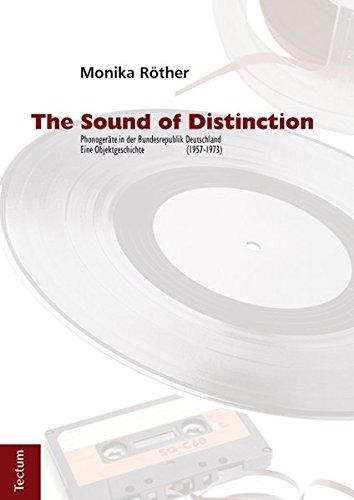 9783828829015: The Sound of Distinction: Phonogeräte in der Bundesrepublik Deutschland (1957-1973). Eine Objektgeschichte
