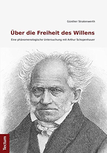 9783828829459: Über die Freiheit des Willens: Eine phänomenologische Untersuchung mit Arthur Schopenhauer