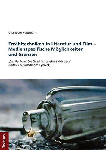 Erzähltechniken in Literatur und Film - Medienspezifische Möglichkeiten und Grenzen: Das Parfum. ...