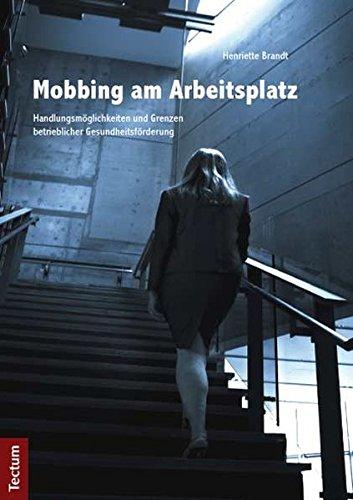 9783828829596: Mobbing am Arbeitsplatz: Handlungsm�glichkeiten und Grenzen betrieblicher Gesundheitsf�rderung