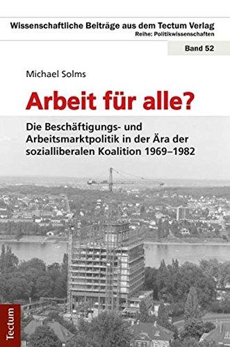 9783828829909: Arbeit f�r alle? Die Besch�ftigungs- und Arbeitsmarktpolitik in der �ra der sozialliberalen Koalition 1969-1982
