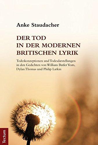 Der Tod in der modernen britischen Lyrik: Todeskonzeptionen und Todesdarstellungen in den Gedichten...