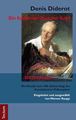 9783828831643: Denis Diderot - Ein funkensprühender Kopf: 100 Gedanken. Ein Mosaik zum 300. Geburtstag des französischen Philosophen