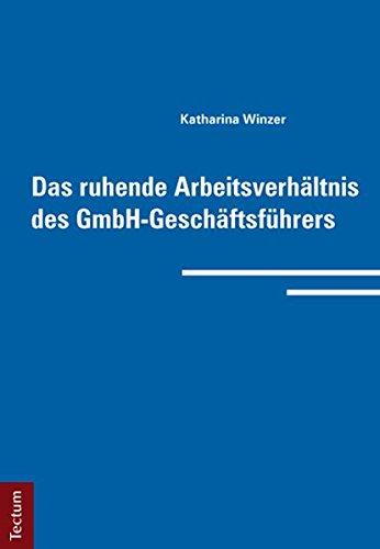 Das ruhende Arbeitsverhältnis des GmbH-Geschäftsführers: Katharina Winzer