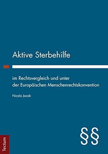 Aktive Sterbehilfe im Rechtsvergleich und unter der Europäischen Menschenrechtskonvention - Nicola Jacob