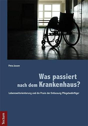 Was passiert nach dem Krankenhaus?: Lebensweltorientierung und die Praxis der Entlassung ...