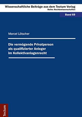 Die vermögende Privatperson als qualifizierter Anleger im Kollektivanlagenrecht: Marcel ...