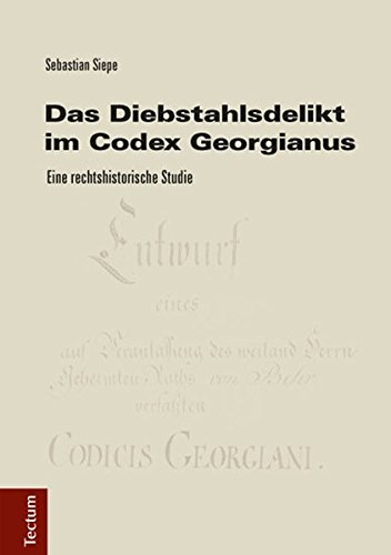 Das Diebstahlsdelikt im Codex Georgianus: Sebastian Siepe