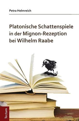 Platonische Schattenspiele in der Mignon-Rezeption bei Wilhelm Raabe: Petra Helmreich