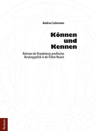 9783828834439: Können und Kennen: Reformen der Brandenburg-preußischen Berufungspolitik in der Frühen Neuzeit