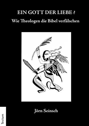 Ein Gott der Liebe?: Wie Theologen die Bibel verfälschen (Paperback): Jörn Seinsch
