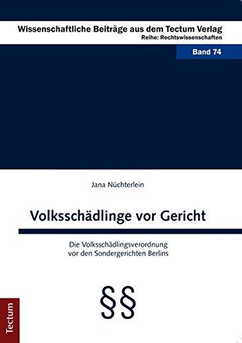 Volksschädlinge vor Gericht: Die Volksschädlingsverordnung vor den Sondergerichten Berlins (...