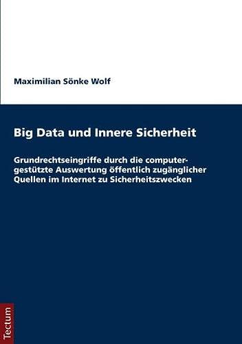 9783828836006: Big Data und Innere Sicherheit: Grundrechtseingriffe durch die computergest�tzte Auswertung �ffentlich zug�nglicher Quellen im Internet zu Sicherheitszwecken