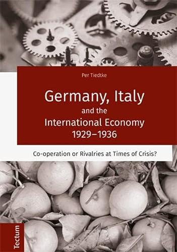 Germany, Italy and the International Economy 1929-1936: Per Tiedtke