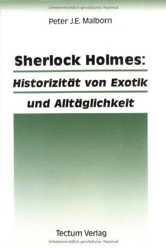 9783828880740: Sherlock Holmes: Historizit�t von Exotik und Allt�glichkeit (Wissenschaftliche Beitr�ge aus dem Tectum Verlag. Reihe Anglistik)