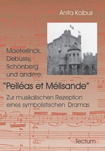 9783828883130: Maeterlinck, Debussy, Schönberg und andere: Pelléas et Mélisande: Zur musikalischen Rezeption eines symbolistischen Dramas