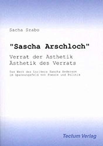 9783828883840: Sascha Arschloch. Verrat der Ästhetik - Ästhetik des Verrats. Das Werk des Lyrikers Sascha Anderson im Spannungsfeld von Poesie und Politik