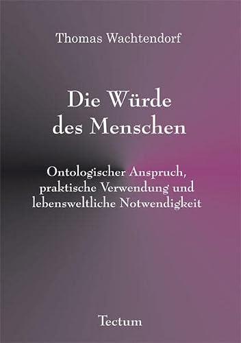 9783828886209: Die W�rde des Menschen: ontologischer Anspruch, praktische Verwendung und lebensweltliche Notwendigkeit