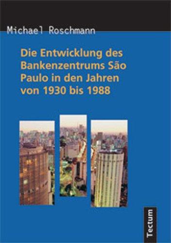 Die Entwicklung Des Bankenzentrums S O Paulo in Den Jahren Von 1930 Bis 1988: Michael Roschmann