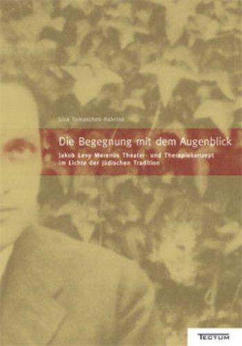 9783828887527: Die Begegnung mit dem Augenblick: Jakob Levy Morenos Theater- und Therapiekonzept im Lichte der j�dischen Tradition