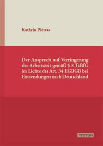 9783828887602: Der Anspruch auf Verringerung der Arbeitszeit gemäß § 8 TzBfG im Lichte des Art. 34 EGBGB bei Entsendungen nach Deutschland (German Edition)