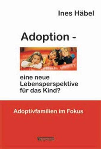 Adoption - Eine Neue Lebensperspektive Fur Das Kind?: Ines H. Bel