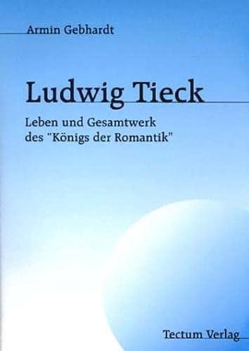 9783828890015: Ludwig Tieck: Leben und Gesamtwerk des Königs der Romantik