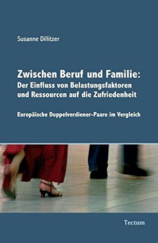 9783828891326: Zwischen Beruf und Familie: Der Einfluss von Belastungsfaktoren und Ressourcen auf die Zufriedenheit: Europäische Doppelverdiener-Paare im Vergleich