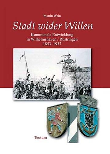 9783828892019: Stadt wider Willen. Kommunale Entwicklung in Wilhelmshaven/Rüstringen 1853-1937