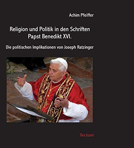 9783828892279: Religion und Politik in den Schriften Papst Benedikt XVI: Die politischen Implikationen von Joseph Ratzinger