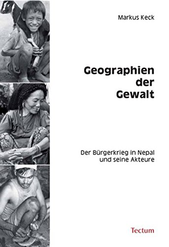 9783828893580: Geographien der Gewalt: Der Bürgerkrieg in Nepal und seine Akteure