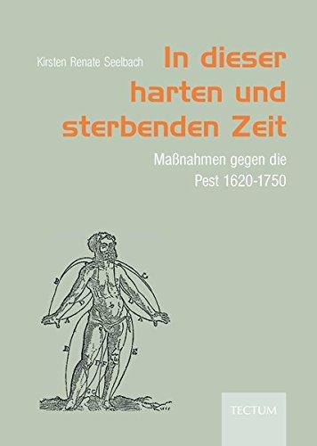 9783828893719: In dieser harten und sterbenden Zeit: Maßnahmen gegen die Pest 1620-1750