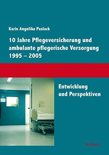 9783828895935: 10 Jahre Pflegeversicherung und ambulante pflegerische Versorgung 1995 � 2005: Entwicklung und Perspektiven
