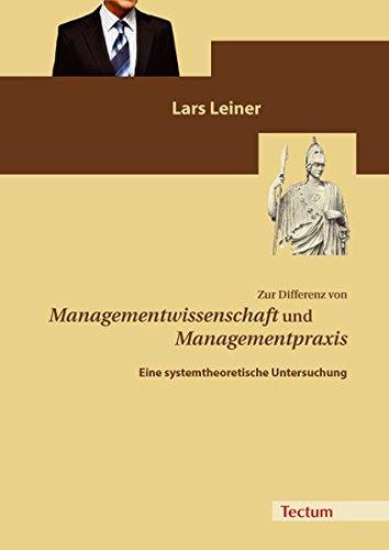 Zur Differenz von Managementwissenschaft und Managementpraxis: Eine systemtheoretische Untersuchung...